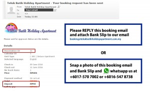 Step 8: Please attach your bank deposit receipt to booking@telukbatikholidayapartment.com.my or whatsapp +6017-570 7002 or +6016-547 8738.